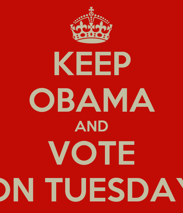 KEEP OBAMA AND VOTE ON TUESDAY