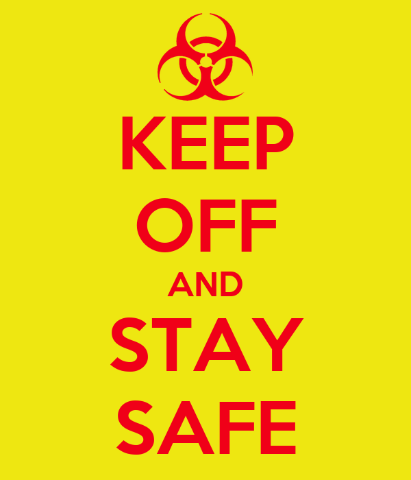 KEEP OFF AND STAY SAFE