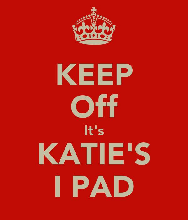 KEEP Off It's KATIE'S I PAD