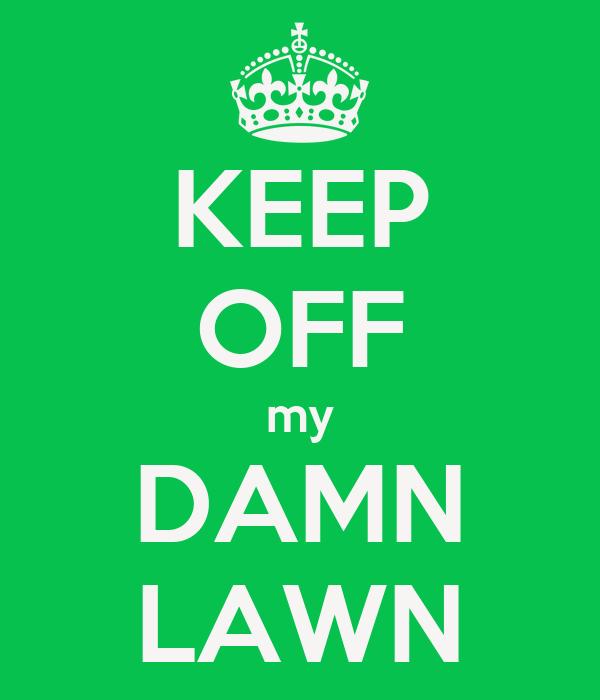 KEEP OFF my DAMN LAWN