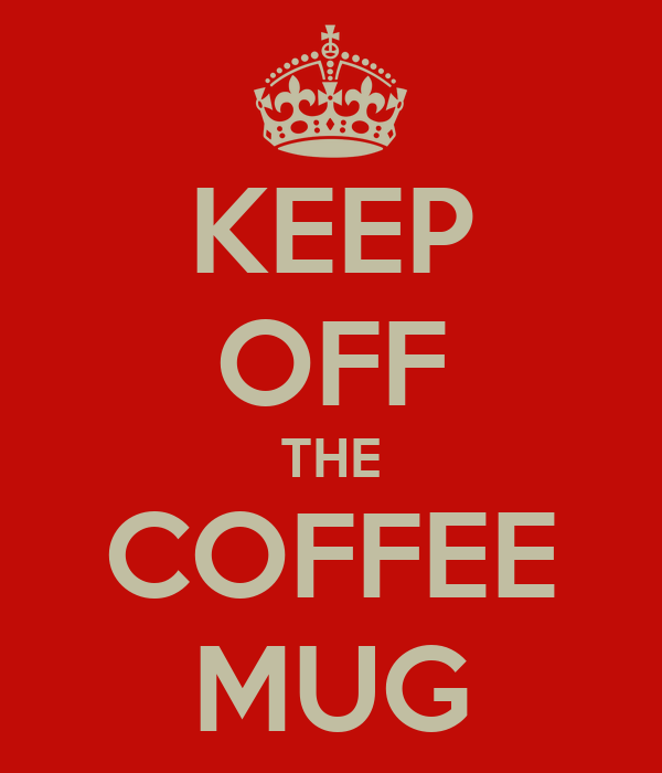 KEEP OFF THE COFFEE MUG