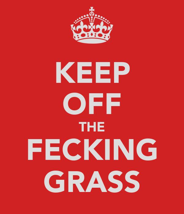 KEEP OFF THE FECKING GRASS