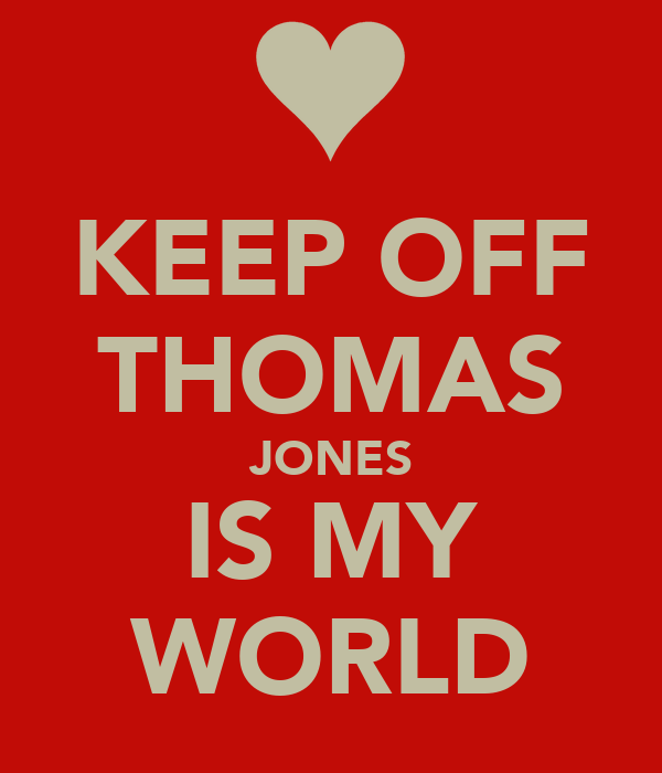 KEEP OFF THOMAS JONES IS MY WORLD