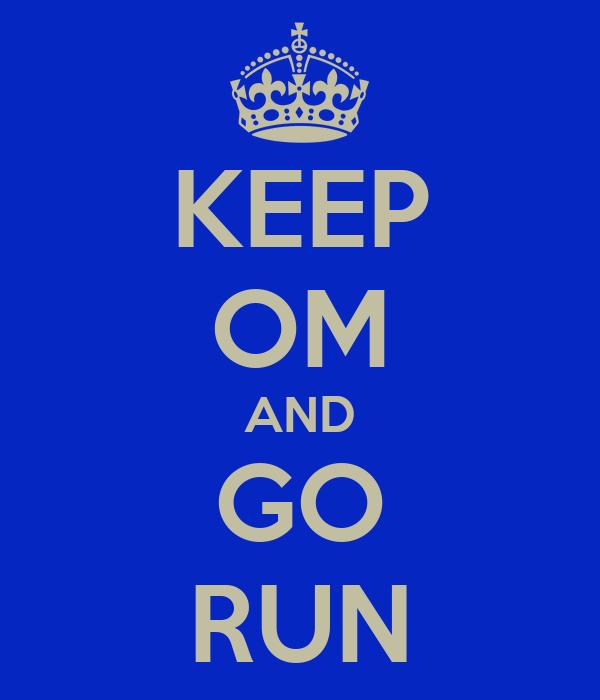 KEEP OM AND GO RUN