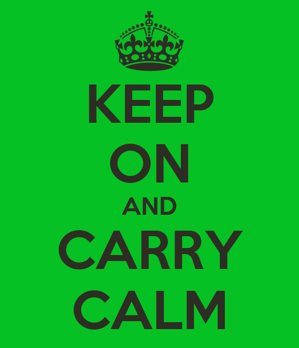 KEEP ON AND CARRY CALM