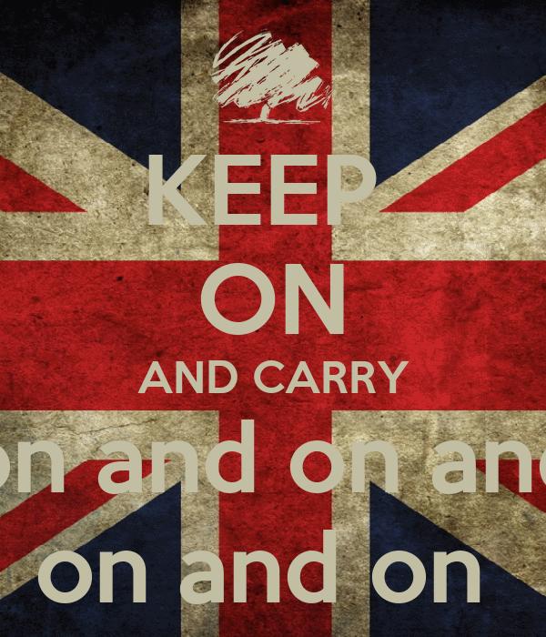 KEEP  ON AND CARRY on and on and on and on
