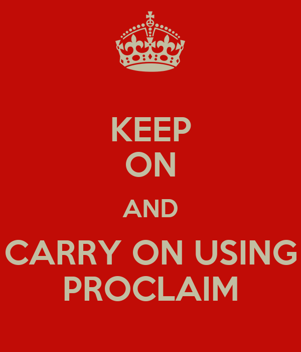 KEEP ON AND CARRY ON USING PROCLAIM