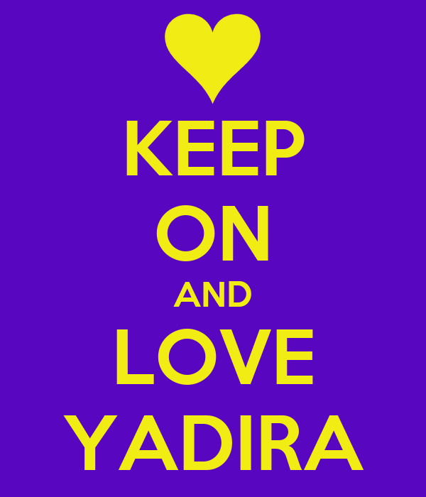 KEEP ON AND LOVE YADIRA