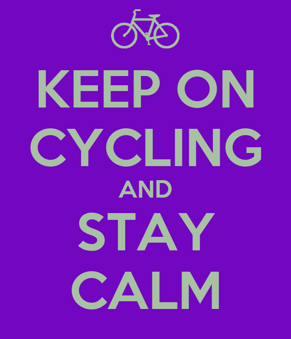 KEEP ON CYCLING AND STAY CALM