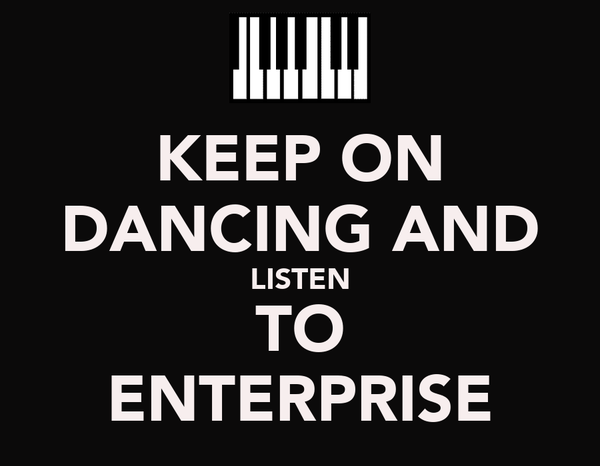 KEEP ON DANCING AND LISTEN TO ENTERPRISE