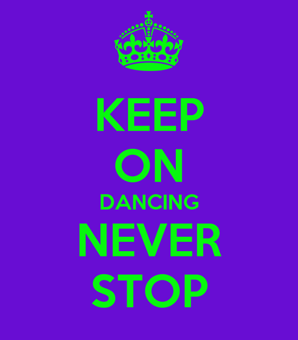 KEEP ON DANCING NEVER STOP