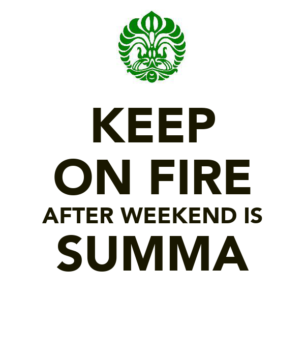KEEP ON FIRE AFTER WEEKEND IS SUMMA