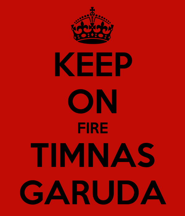 KEEP ON FIRE TIMNAS GARUDA