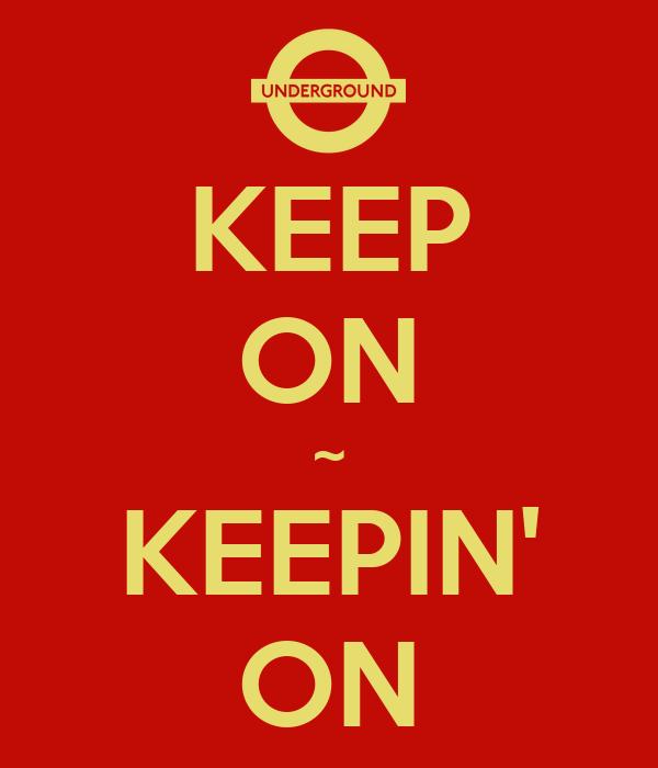 KEEP ON ~ KEEPIN' ON