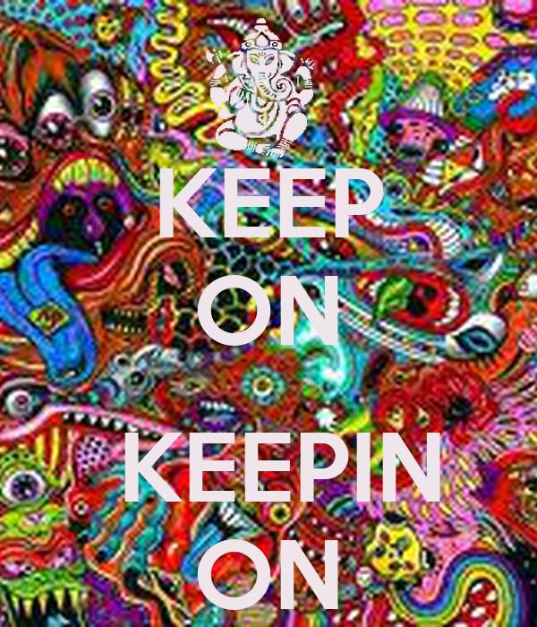 KEEP ON   KEEPIN ON
