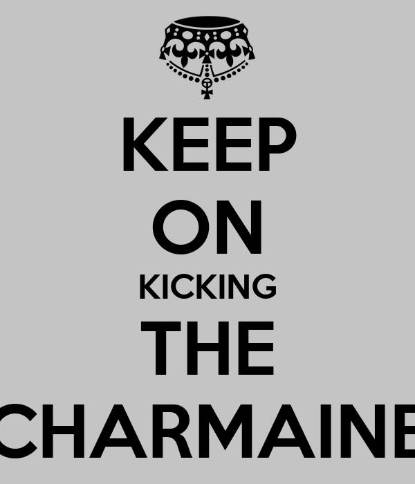 KEEP ON KICKING THE CHARMAINE