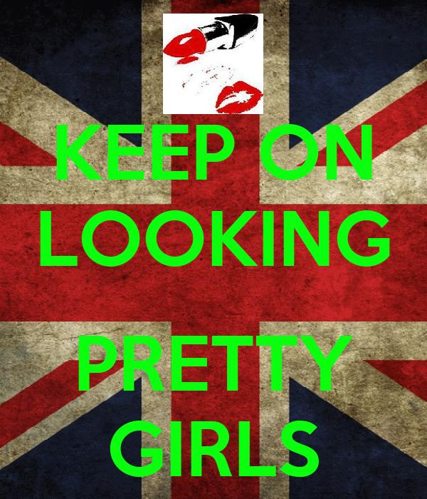 KEEP ON LOOKING  PRETTY GIRLS