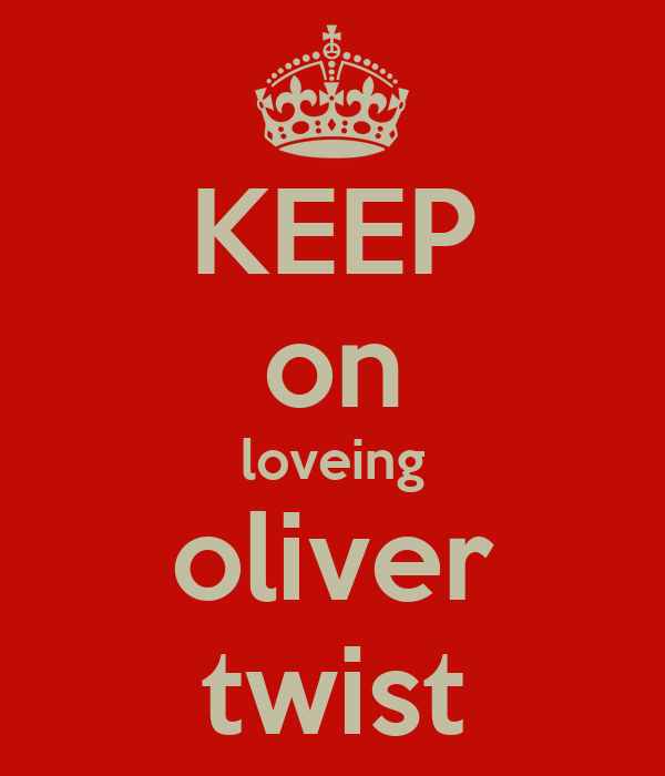 KEEP on loveing oliver twist