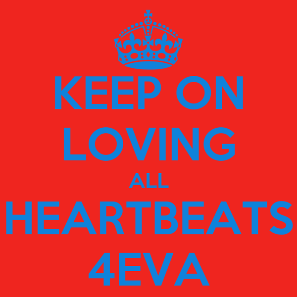 KEEP ON LOVING ALL HEARTBEATS 4EVA