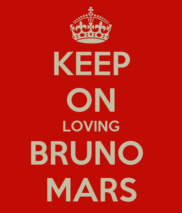 KEEP ON LOVING BRUNO  MARS