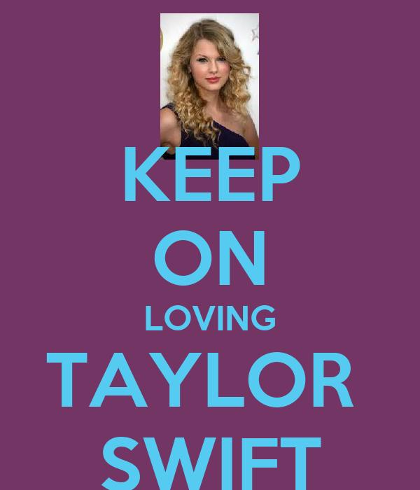 KEEP ON LOVING TAYLOR  SWIFT