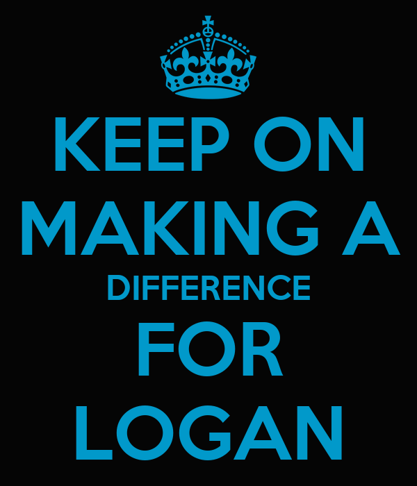 KEEP ON MAKING A DIFFERENCE FOR LOGAN