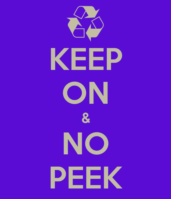 KEEP ON & NO PEEK