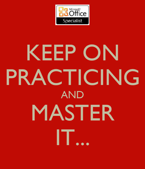 KEEP ON PRACTICING AND MASTER IT...