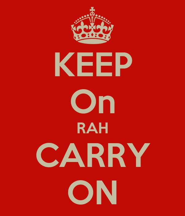 KEEP On RAH CARRY ON