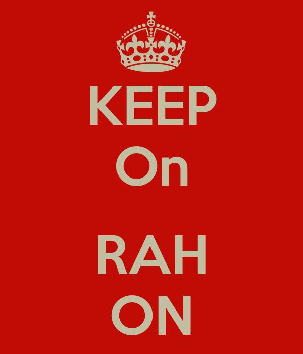 KEEP On  RAH ON