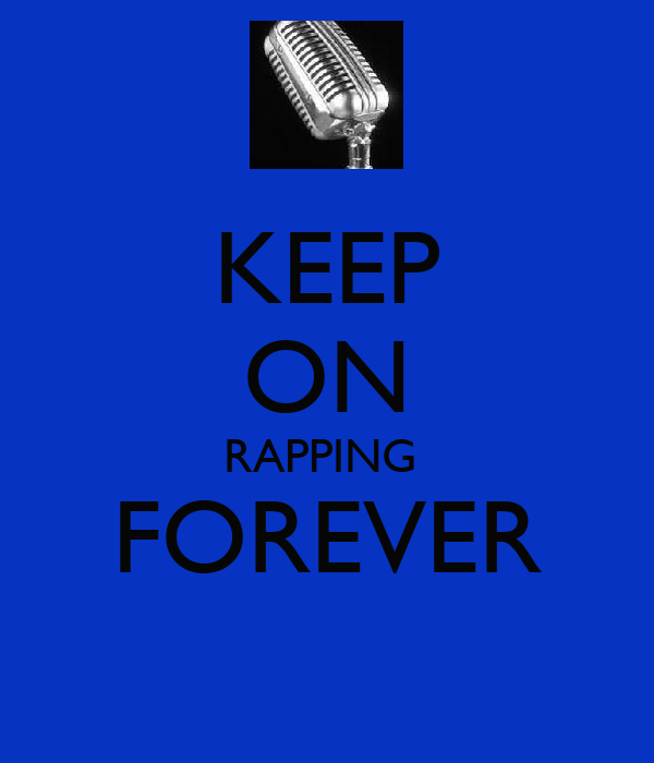 KEEP ON RAPPING  FOREVER
