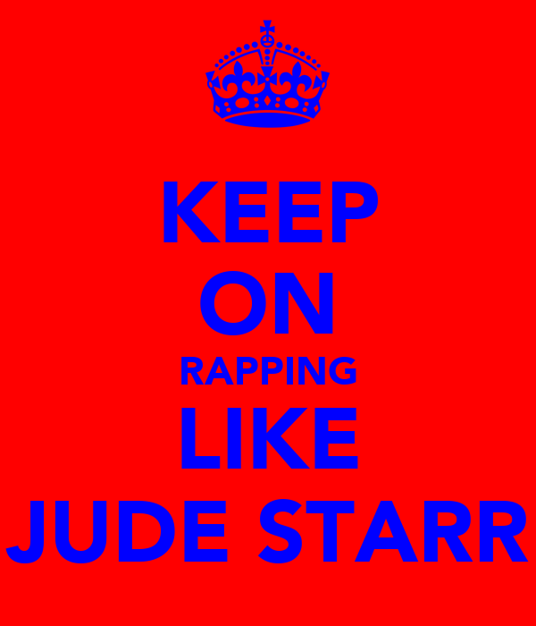 KEEP ON RAPPING LIKE JUDE STARR
