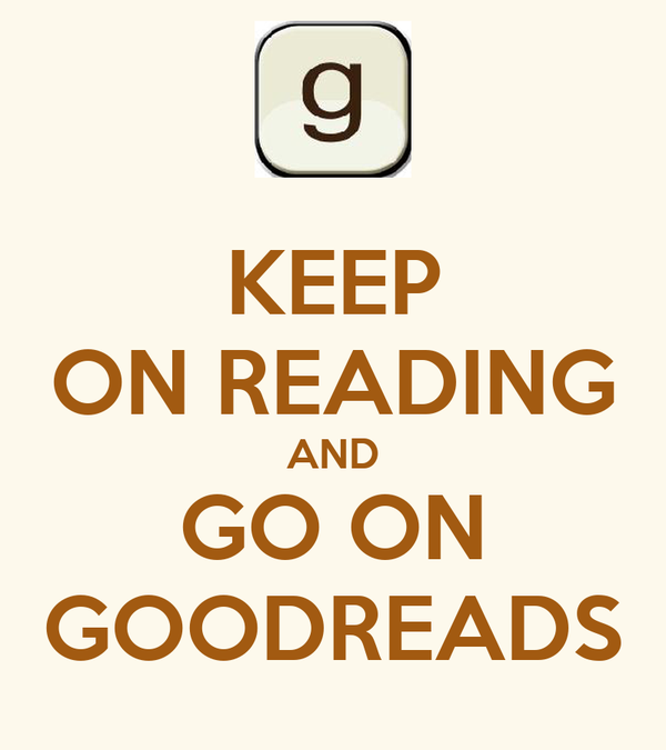 KEEP ON READING AND GO ON GOODREADS