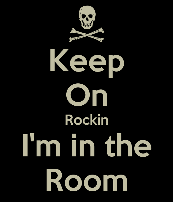 Keep On Rockin I'm in the Room