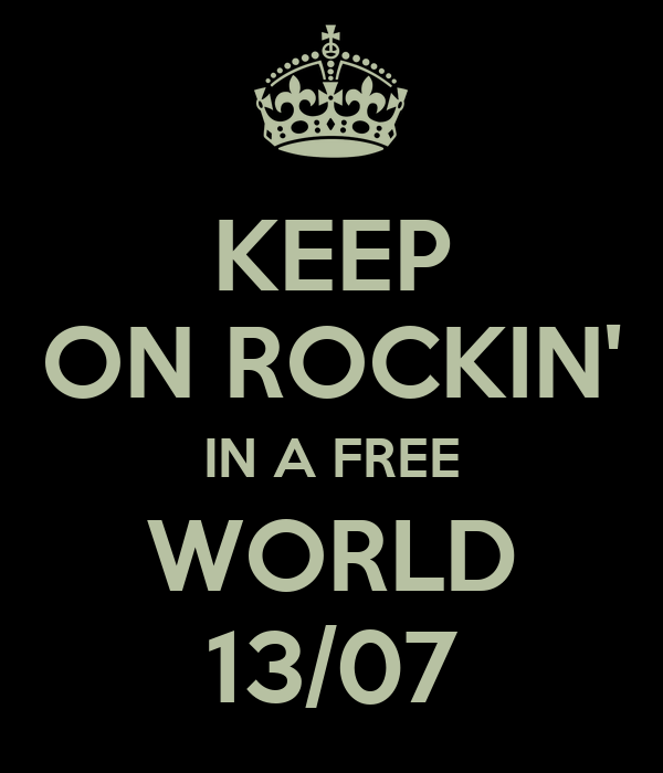 KEEP ON ROCKIN' IN A FREE WORLD 13/07