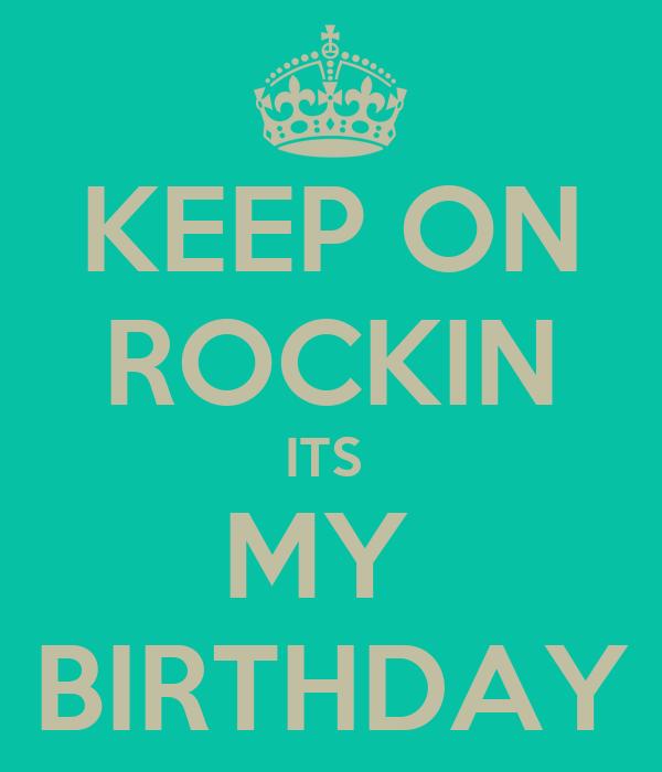 KEEP ON ROCKIN ITS  MY  BIRTHDAY
