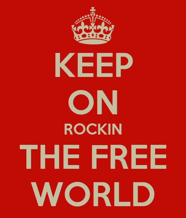 KEEP ON ROCKIN THE FREE WORLD