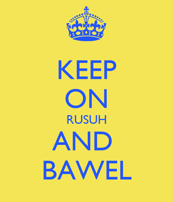 KEEP ON RUSUH AND  BAWEL