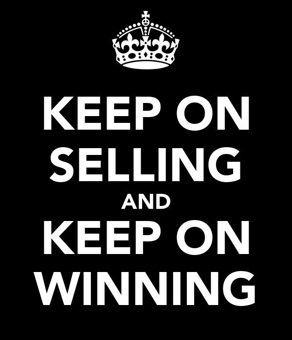 KEEP ON SELLING AND KEEP ON WINNING