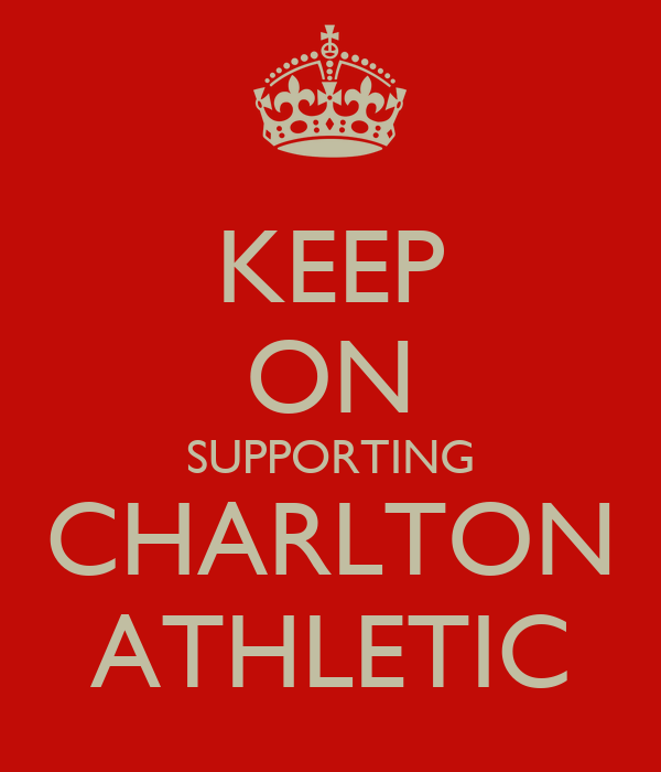 KEEP ON SUPPORTING CHARLTON ATHLETIC