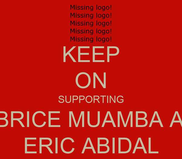 KEEP ON SUPPORTING FABRICE MUAMBA AND ERIC ABIDAL