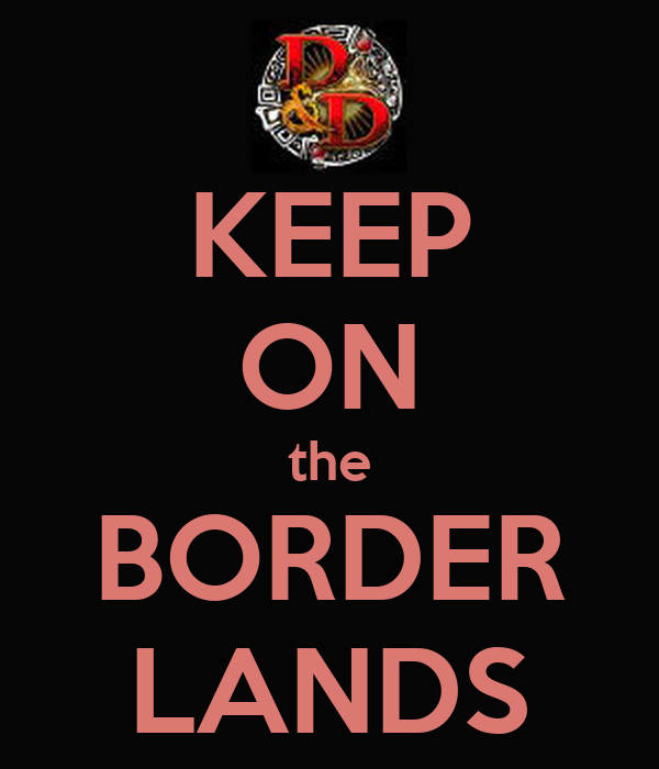 KEEP ON the BORDER LANDS