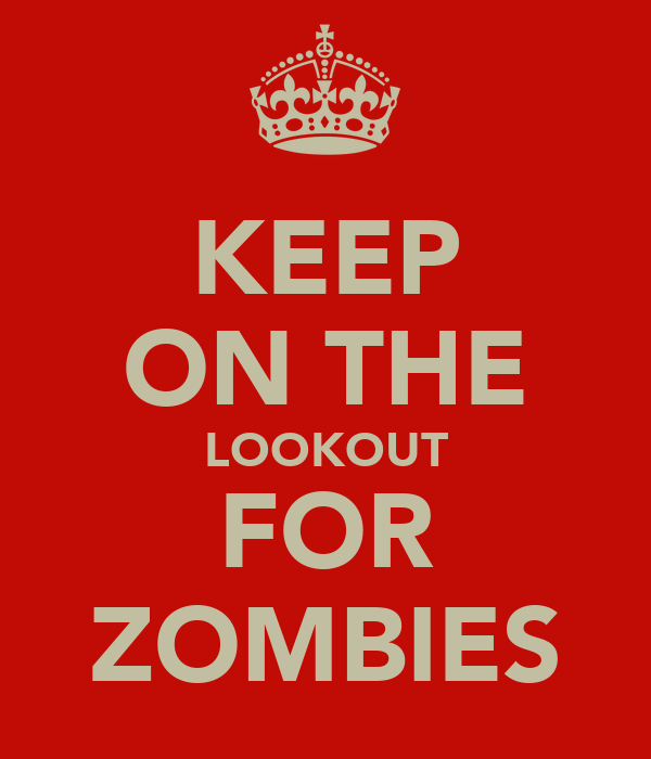 KEEP ON THE LOOKOUT FOR ZOMBIES