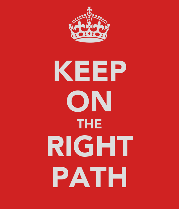 KEEP ON THE RIGHT PATH