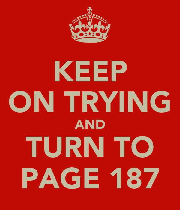 KEEP ON TRYING AND TURN TO PAGE 187