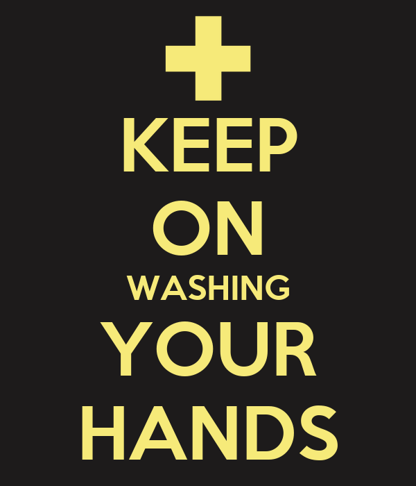 KEEP ON WASHING YOUR HANDS