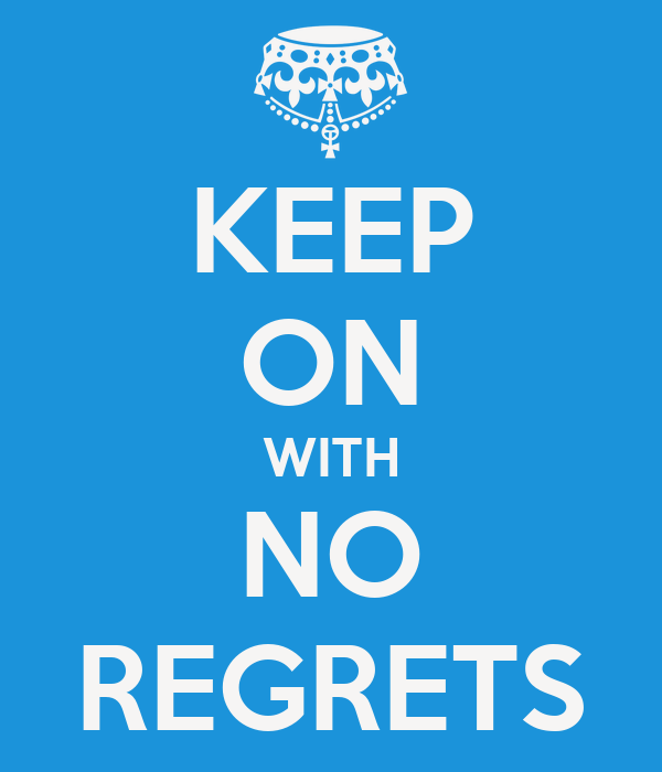 KEEP ON WITH NO REGRETS