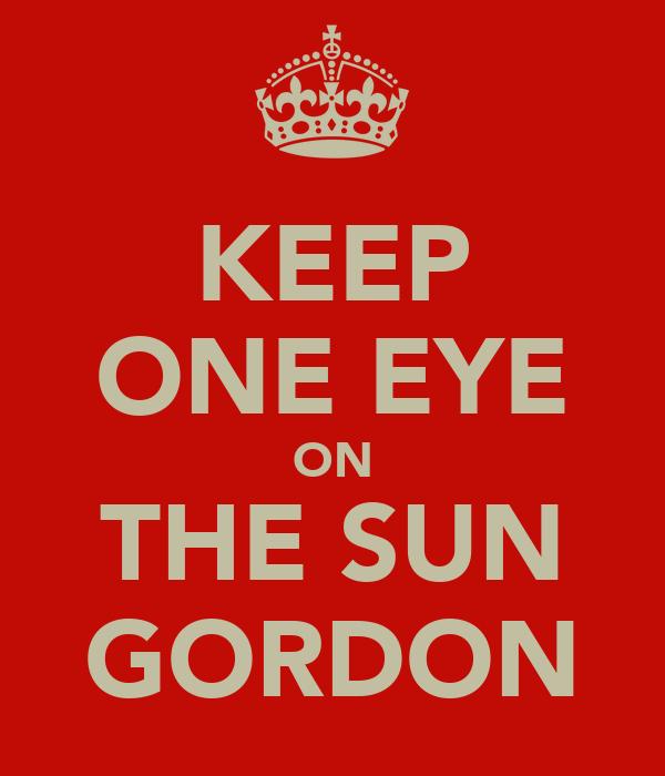 KEEP ONE EYE ON THE SUN GORDON