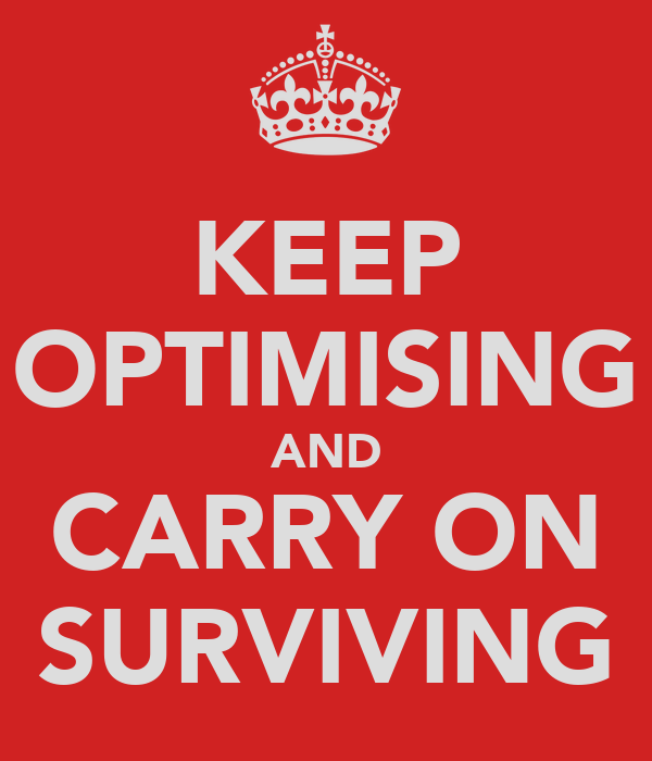 KEEP OPTIMISING AND CARRY ON SURVIVING