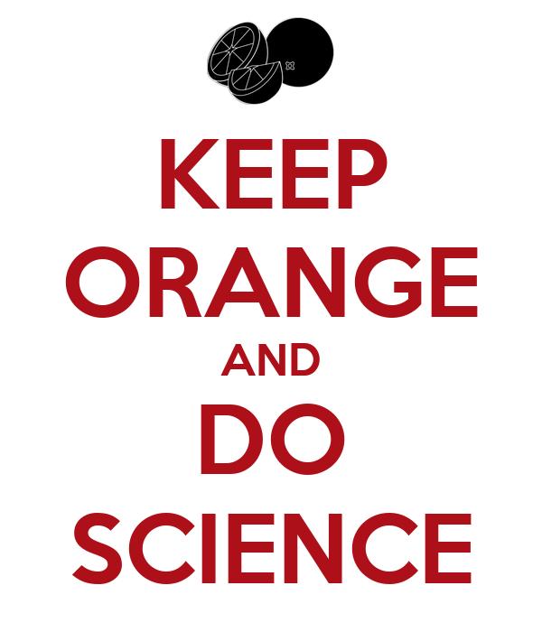 KEEP ORANGE AND DO SCIENCE